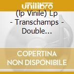 (LP VINILE) LP - TRANSCHAMPS          - DOUBLE EXPOSURE lp vinile di TRANSCHAMPS