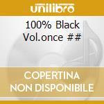 100% Black Vol.once ## cd musicale di ARTISTI VARI