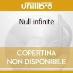 Null infinite cd musicale