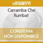 CARRAMBA CHE RUMBA! cd musicale di CARRA' RAFFAELLA