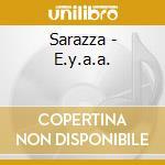 Sarazza - E.y.a.a. cd musicale di SARAZZA