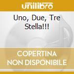 UNO, DUE, TRE STELLA!!! cd musicale di P.FRANCO/BANFI/PARISI/CUCCARINI