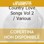 Diverse - Country Love Songs Vol 2 cd musicale