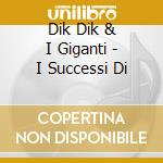 Dik Dik & I Giganti - I Successi Di cd musicale di DIK DIK & I GIGANTI