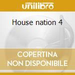 House nation 4 cd musicale di Artisti Vari
