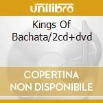 KINGS OF BACHATA/2CD+DVD cd musicale di AVENTURA