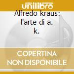 Alfredo kraus: l'arte di a. k. cd musicale di Kraus a. -vv.aa.