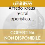 Alfredo kraus: recital operistico 1975 cd musicale di Kraus a. -vv.aa.