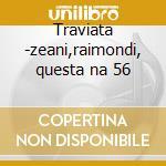 Traviata -zeani,raimondi, questa na 56 cd musicale di Giuseppe Verdi