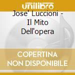 Jose' Luccioni - Il Mito Dell'opera cd musicale di Luccioni j. - vv.aa.