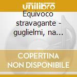 Equivoco stravagante - guglielmi, na '74 cd musicale di Rossini