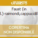 Faust (in ital.)-raimondi,cappuccilli'70 cd musicale di Gounod