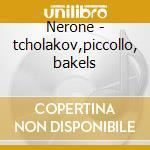 Nerone - tcholakov,piccollo, bakels cd musicale di Mascagni