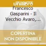 Francesco Gasparini - Il Vecchio Avaro, Opere Strumentali cd musicale di Gasparini