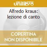 Alfredo kraus: lezione di canto cd musicale di Kraus a. -vv.aa.