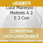 Progetto Musica - Progetto Musica-mottetti A 2 E 3 Cori cd musicale di Luca Marenzio
