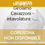 G.cavazzoni intab.d'organ cd musicale di Cavazzoni