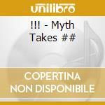 !!! - Myth Takes ## cd musicale