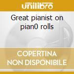 Great pianist on pian0 rolls cd musicale di Artisti Vari