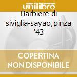 Barbiere di siviglia-sayao,pinza '43 cd musicale di Rossini