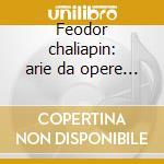 Feodor chaliapin: arie da opere 1926-28 cd musicale di Chaliapin f. -vv.aa.