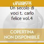 Un secolo di voci t. carlo felice vol.4 cd musicale di Artisti Vari