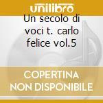 Un secolo di voci t. carlo felice vol.5 cd musicale di Artisti Vari