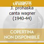 J. prohaska canta wagner (1940-44) cd musicale di Prohaska j. - wagner