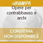 Opere per contrabbasso e archi cd musicale di Bottesini