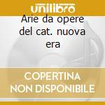 Arie da opere del cat. nuova era cd musicale di Artisti Vari