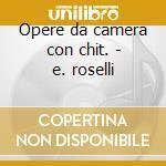 Opere da camera con chit. - e. roselli cd musicale di M. Giuliani
