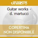 Guitar works - d. martucci cd musicale di Artisti Vari
