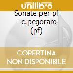 Sonate per pf - c.pegoraro (pf) cd musicale di D. Scarlatti