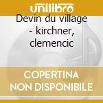 Devin du village - kirchner, clemencic cd musicale di J.j. Rousseau