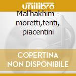 Mal'hakhim - moretti,tenti, piacentini cd musicale di Piacentini