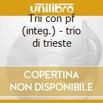 Trii con pf (integ.) - trio di trieste cd musicale di F. Schubert