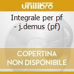 Integrale per pf - j.demus (pf) cd musicale di Schumann