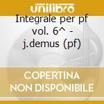 Integrale per pf vol. 6^ - j.demus (pf) cd musicale di Schumann