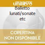 Balletto lunati/sonate etc cd musicale di Fantini