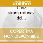 Canz strum.milanesi del 17^sec.-frige cd musicale di Artisti Vari