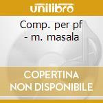 Comp. per pf - m. masala cd musicale di Satie