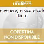 Amore,venere,tersicore-collegium flauto cd musicale di Artisti Vari