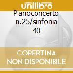 Pianoconcerto n.25/sinfonia 40 cd musicale di W.amadeus Mozart