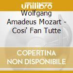 Cosi fan tutte cd musicale di W.amadeus Mozart