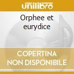 Orphee et eurydice cd musicale di Gluck christoph willi