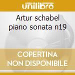 Artur schabel piano sonata n19 cd musicale di Franz Schubert