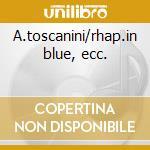 A.toscanini/rhap.in blue, ecc. cd musicale di George Gershwin