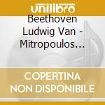Beethoven Ludwig Van - Mitropoulos Dimitri - Symphonie No 6 - Coriolan - Leonore cd musicale di Beethoven ludwig van