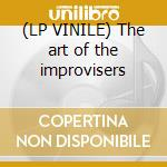 (LP VINILE) The art of the improvisers lp vinile