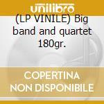 (LP VINILE) Big band and quartet 180gr. lp vinile